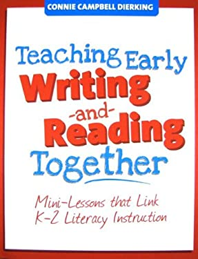 Teaching Early Writing and Reading Together: Mini-Lessons That Link K-2 Literacy Instruction 9781934338100