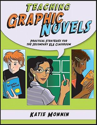 Teaching Graphic Novels: Practical Strategies for the Secondary ELA Classroom 9781934338407
