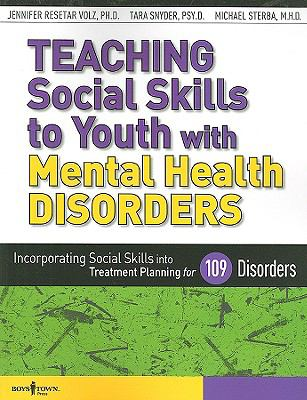 Teaching Social Skills to Youth with Mental Health Disorders: Incorporating Social Skills Into Treatment Planning for 109 Disorders 9781934490105