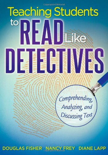 Teaching Students to Read Like Detectives: Comprehending, Analyzing, and Discussing Text 9781935543527