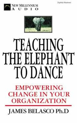 Teaching an Elephant to Dance: Empowering Change in Your Organization 9781931056199