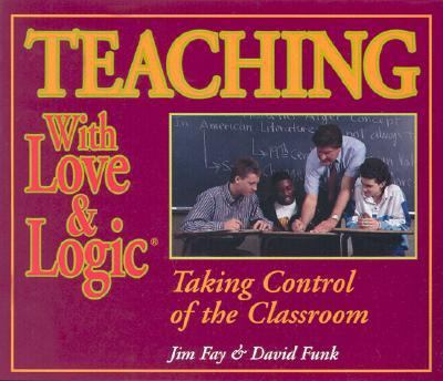 Teaching with Love & Logic: Taking Control of the Classroom 9781930429345