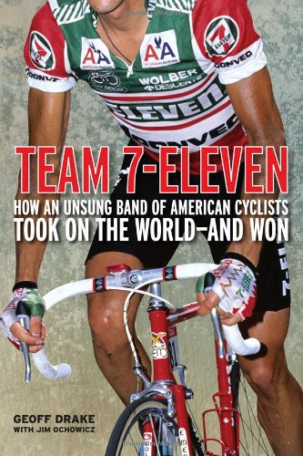 Team 7-Eleven: How an Unsung Band of American Cyclists Took on the World - And Won 9781934030530