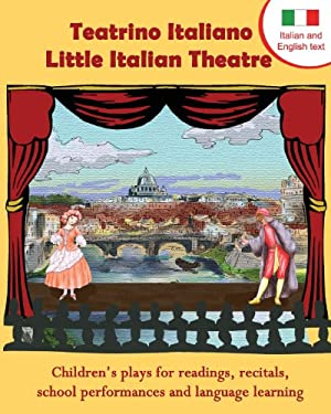 Teatrino Italiano - Little Italian Theatre: Children S Plays for Readings, Recitals, School Performances, and Language Learning. (Scripts in English a 9781938712098