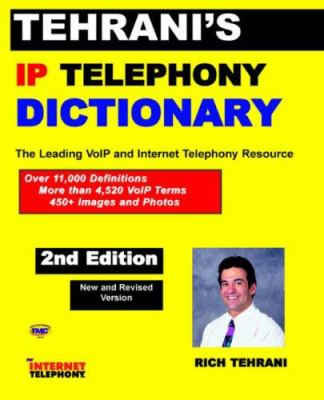 Tehrani's IP Telephony Dictionary, the Leading Voip and Internet Telephony Resource, 2nd Edition 9781932813616