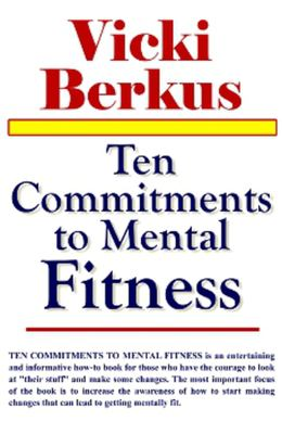 Ten Commitments to Mental Fitness 9781931741613