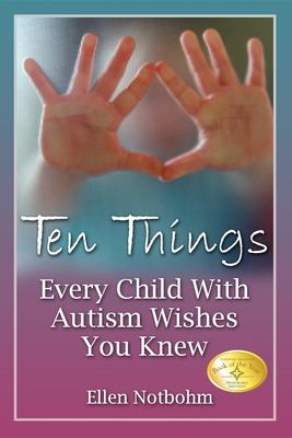 Ten Things Every Child with Autism Wishes You Knew 9781932565300