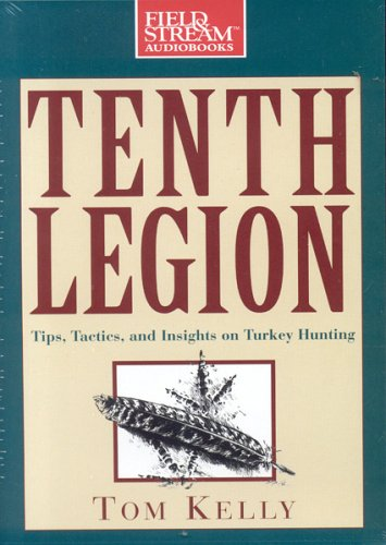 Tenth Legion: Tips, Tactics, and Insights on Turkey Hunting 9781932378917