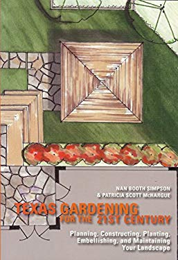 Texas Gardening for the 21st Century: Planning, Constructing, Planting, Embellishing, and Maintaining Your Landscape 9781933979687