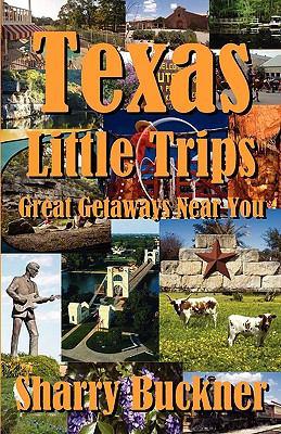 Texas Little Trips: Great Getaways Near You 9781933177199