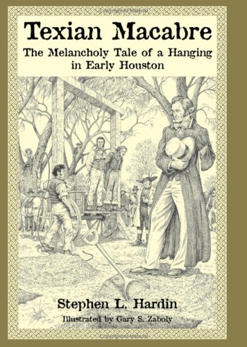 Texian Macabre: A Melancholy Tale of a Hanging in Early Houston 9781933337203