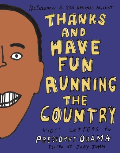Thanks and Have Fun Running the Country: Kids' Letters to President Obama 9781934781579