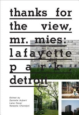 Thanks for the View, Mr. Mies: Lafayette Park, Detroit 9781935202929
