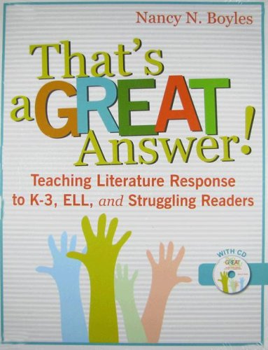 That's a Great Answer!: Teaching Literature Response to K-3, ELL, and Struggling Readers [With CD] 9781934338124