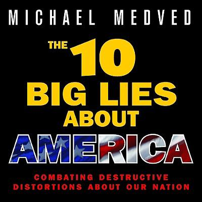 The 10 Big Lies about America: Combating Destructive Distortions about Our Nation 9781934384305