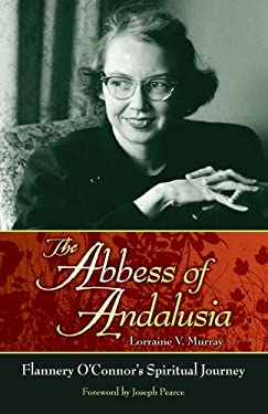 The Abbess of Andalusia: Flannery O'Connor's Spiritual Journey 9781935302162