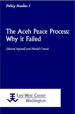 The Aceh Peace Process: Why It Failed 9781932728002