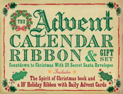 The Advent Calendar Ribbon & Gift Set: Countdown to Christmas with 25 Secret Santa Envelopes [With Daily Advent Cards and 10' Holiday Ribbon and Spiri 9781933662794