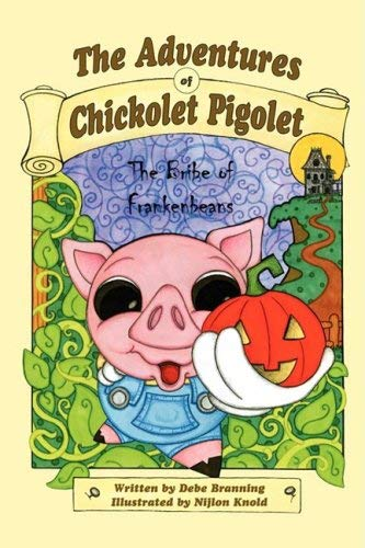 The Adventures of Chickolet Pigolet: The Bribe of Frankenbeans 9781935137405
