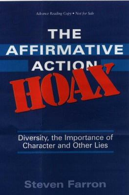 The Affirmative Action Hoax: Diversity, the Importance of Character and Other Lies 9781931643627