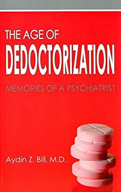 The Age of Dedoctorization: Memories of a Psychiatrist 9781934696125