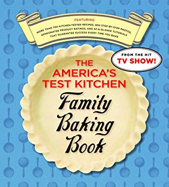 The America's Test Kitchen Family Baking Book: The Only Baking Book You'll Ever Need 9781933615226