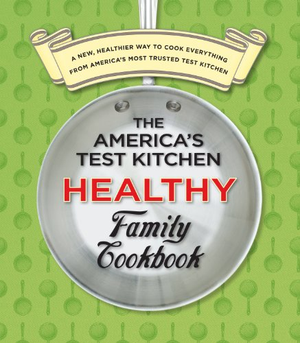 The America's Test Kitchen Healthy Family Cookbook: A New, Healthier Way to Cook Everything from America's Most Trusted Test Kitchen 9781933615561
