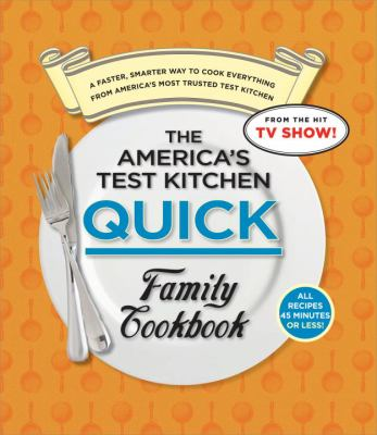 The America's Test Kitchen Quick Family Cookbook: A Faster, Smarter Way to Cook Everything from America's Most Trusted Test Kitchen 9781933615998