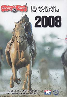 The American Racing Manual 2008: The Official Encyclopedia of Thoroughbred Racing 9781932910759