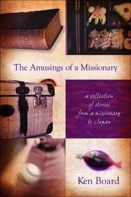 The Amusings of a Missionary: A Collection of Stories from a Missionary to Japan 9781935265313