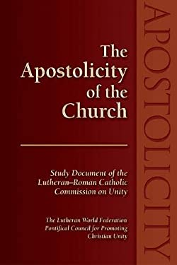 The Apostolicity of the Church: Study Document of the Lutheran-Roman Catholic Commission on Unity [Of] the Lutheran World Federation [And] Pontifical 9781932688221