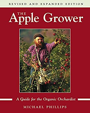 Apple Grower : A Guide for the Organic Orchardist