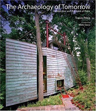 The Archaeology of Tomorrow: Architecture and the Spirit of Place 9781932771930