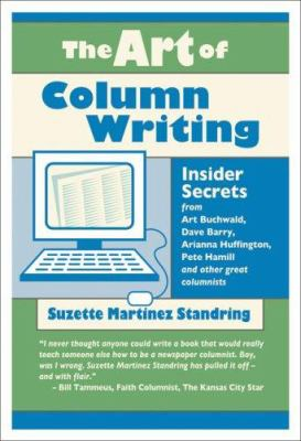 The Art of Column Writing: Insider Secrets from Art Buchwald, Dave Barry, Arianna Huffington, Pete Hamill and Other Great Columnists 9781933338262