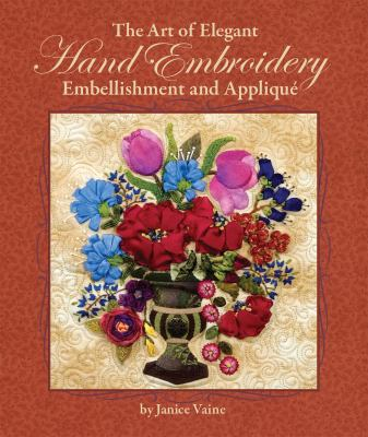 The Art of Elegant Hand Embroidery, Embellishment and Applique: The Basics & Beyond 9781935726029