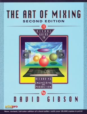 The Art of Mixing: A Visual Guide to Recording, Engineering, and Production 9781931140454