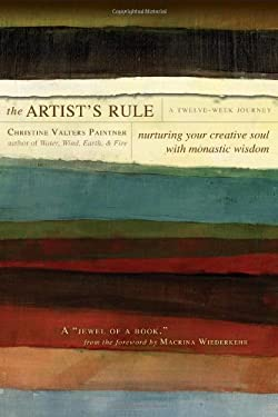 The Artist's Rule: Nurturing Your Creative Soul with Monastic Wisdom 9781933495293