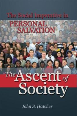 The Ascent of Society: The Social Imperative in Personal Salvation 9781931847520