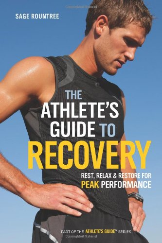 The Athlete's Guide to Recovery: Rest, Relax, and Restore for Peak Performance 9781934030677
