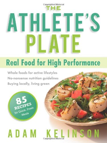 The Athlete's Plate: Real Food for High Performance 9781934030462