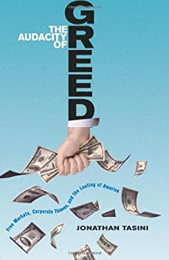 The Audacity of Greed: Free Markets, Corporate Thieves, and the Looting of America 9781935439004