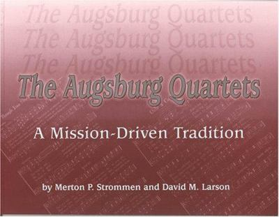The Augsburg Quartets: A Mission-Driven Tradition 9781932688023