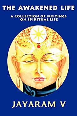 The Awakened Life: A Collection of Writings on Spiritual Life 9781935760023
