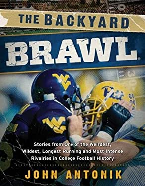 The Backyard Brawl: Stories from One of the Weirdest, Wildest, Longest Running, and Most Instense Rivalries in College Football History 9781935978824