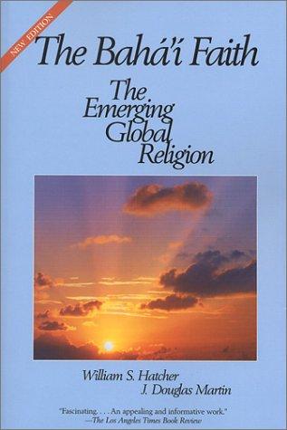 The Baha'i Faith: The Emerging Global Religion 9781931847063