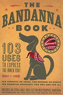 The Bandanna Book: 103 Uses to Express the Inner You! [With Bandanna]