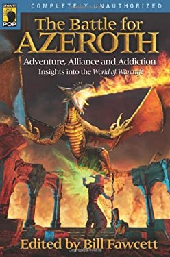 The Battle for Azeroth: Adventure, Alliance, and Addiction: Insights Into the World of Warcraft 9781932100846