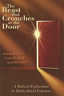 The Beast That Crouches at the Door: Adam & Eve, Cain & Abel, and Beyond 9781932687798