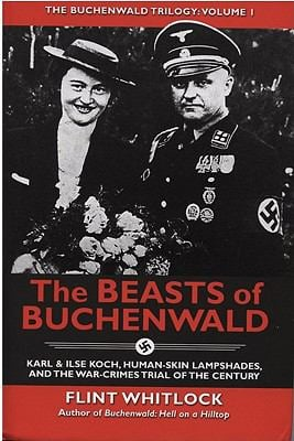 The Beasts of Buchenwald: Karl & Ilse Koch, Human-Skin Lampshades, and the War-Crimes Trial of the Century 9781934980705