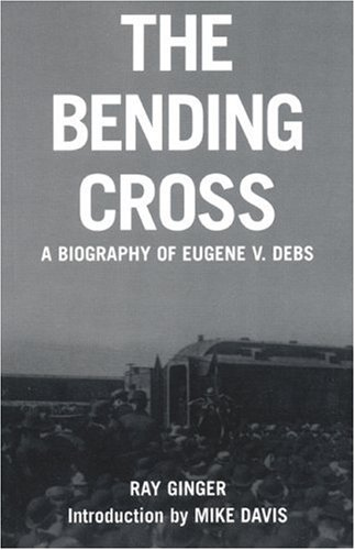The Bending Cross: A Biography of Eugene Victor Debs 9781931859400